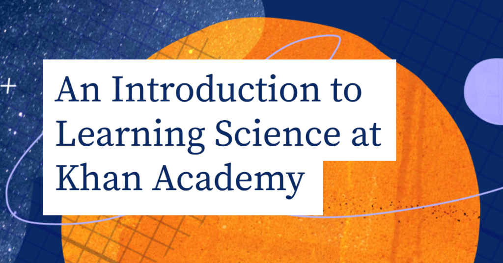An introduction to learning science at Khan Academy