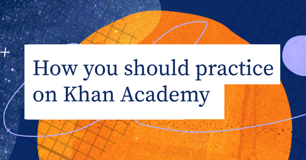 How you should practice on Khan Academy