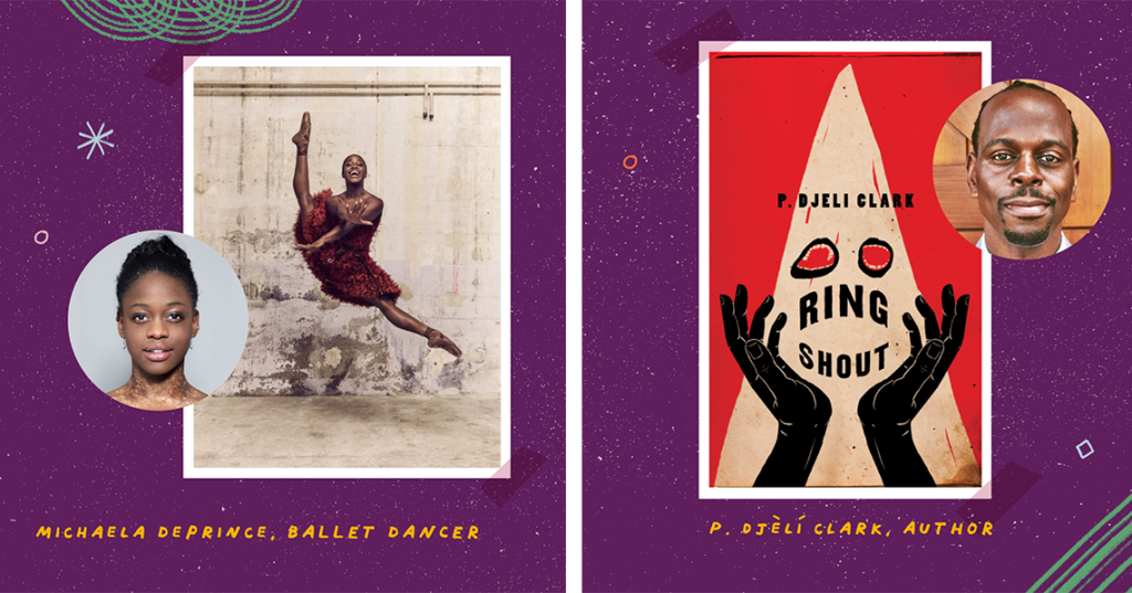 Michaela DePrince, ballet dancer. A photo of DePrince dancing and a headshot. And P. Djèlí Clark, author. Ring Shout book cover and Clark's headshot.