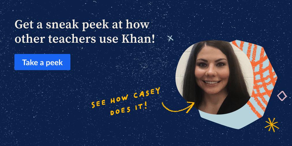 Get a sneak peek at how other teachers use Khan!