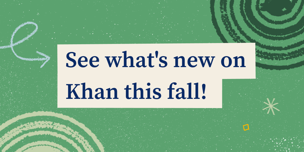 See What's New on Khan This Fall